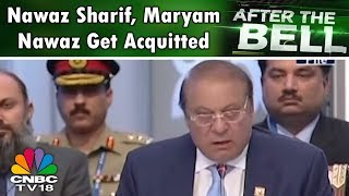 Nawaz Sharif, Maryam Nawaz Get Acquitted | After The Bell | CNBC TV18