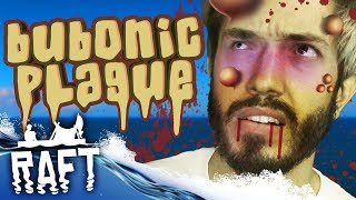 I Want The Bubonic Plague!   Raft #13