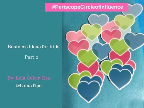 Business ideas for Kids - Part 2 | Periscope Circle of Influence Weekly Bizscopes