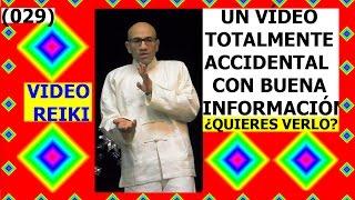 VÍDEO (029) REIKI: UN VÍDEO TOTALMENTE ACCIDENTAL PERO CON BUENA INFORMACIÓN ¿QUIERES VERLO?
