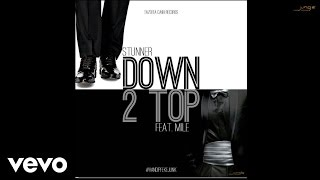 Stunner - Down to Top (Official Audio) ft. Mile