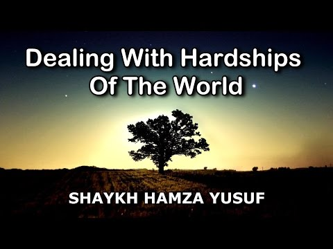 Dealing With Hardships of the World - Shaykh Hamza Yusuf