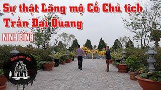 Lăng mộ Cố Chủ tịch Trần Đại Quang có to như lời đồn?