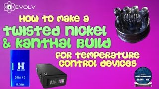 How to make a twisted Nickel/Kanthal Build for Temperature Control