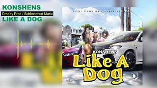 Konshens - Like A Dog - December 2017