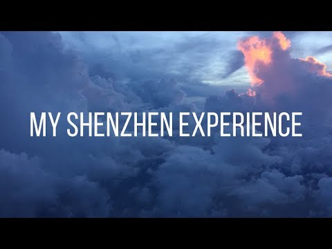 MY SHENZHEN EXPERIENCE - JULY 2017 CHINA