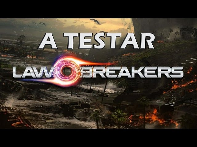 A Testar - LawBreakers - Musica dos Spammers de merda (Gameplay - Primeiras Impressoes - Alpha)