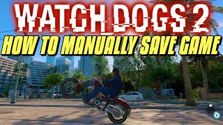 How to Manually Save Game in Watch Dogs 2
