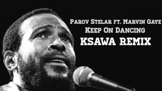 Parov Stelar ft. Marvin Gaye - Keep on Dancing (KSAWA Remix)