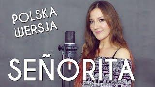 SEÑORITA - Shawn Mendes, Camila Cabello PO POLSKU | POLISH VERSION by Kasia Staszewska