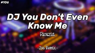 DJ You Don't Even Know Me Faouzia - Bang Zoe RMX