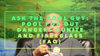 Ask the Pool Guy: Pool Pop Out Dangers Gunite and Fiberglass  {FAQ}