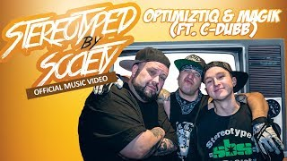 Optimiztiq & Magik - Stereotyped By Society (Ft. C-Dubb) (Official Music Video)