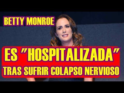 BETTY MONROE es HOSPITALIZADA DE EMERGENCIA tras COLAPSO NERVIOSO