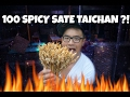 100 SPICY SATE TAICHAN CHALLENGE