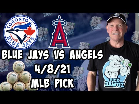 Toronto Blue Jays vs Los Angeles Angels 4/8/21 MLB Pick and Prediction MLB Tips Betting Pick