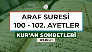 Kur'an Sohbetleri | ARAF SURESİ 100-102. AYETLER