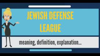 What is JEWISH DEFENSE LEAGUE? What does JEWISH DEFENSE LEAGUE mean?