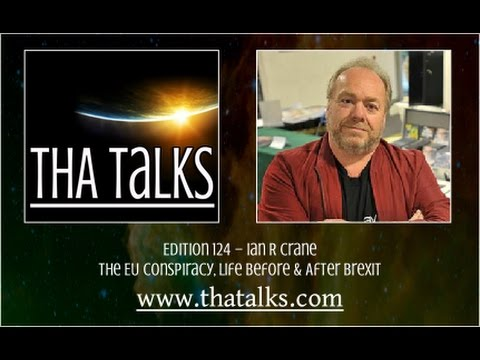 THA Talks - Ian R Crane – The EU Conspiracy, Life Before & After Brexit