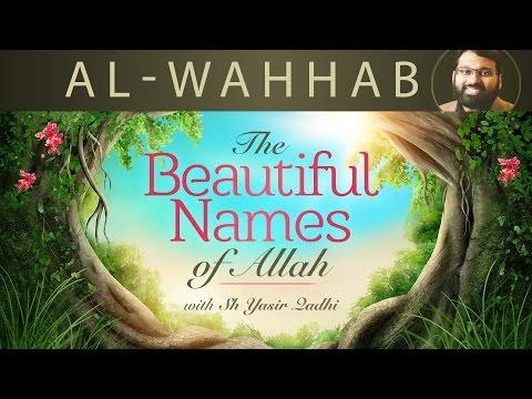 Beautiful Names of Allah (Pt.18) - Al-Wahhab - Dr. Shaykh Yasir Qadhi