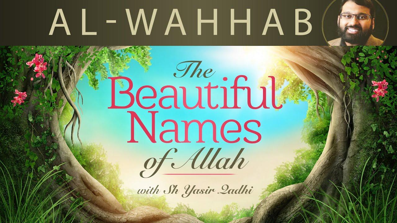 Beautiful Names Of Allah Pt 18 Al Wahhab Dr Shaykh Yasir