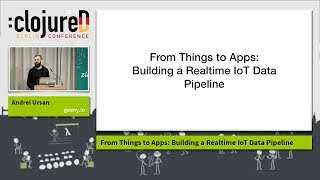 """clojureD 2018: """"From Things to Apps: Building a Realtime IoT Data Pipeline"""" by Andrei Ursan"""