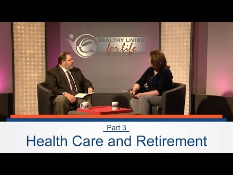 Healthy Living for Life - Healthcare And Retirement Part 3