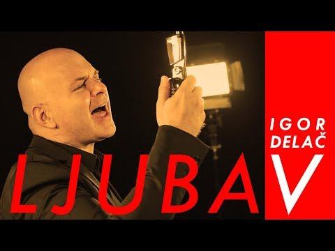 IGOR DELAČ - LJUBAV (OFFICIAL VIDEO) 2018.