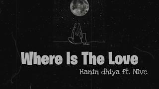 Hanin Dhiya Ft. Nive - Where Is The Love Lyrics  Eng/indo