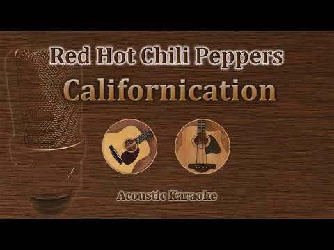 Californication - Red hot Chili Peppers (Acoustic Karaoke)