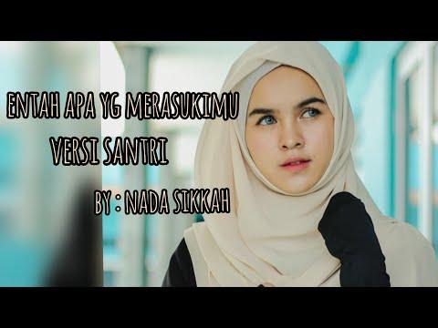 ENTAH APA YG MERASUKIMU - VERSI SANTRI (BY NADA SIKKAH )