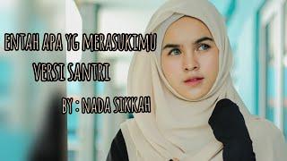 Download Lagu ENTAH APA YG MERASUKIMU - VERSI SANTRI (BY NADA SIKKAH ) mp3