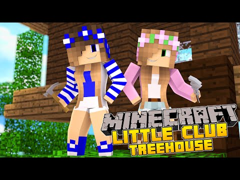 Minecraft-Little Carly -THE LITTLE CLUB TREEHOUSE!!