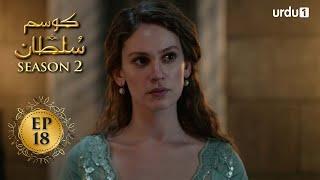Kosem Sultan  Season 2  Episode 18  Turkish Drama  Urdu Dubbing  Urdu1 TV  16 March 2021