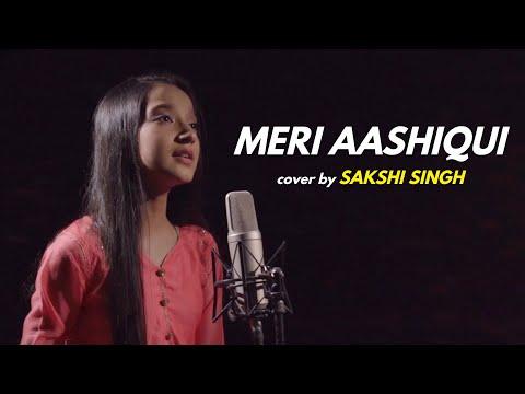 Meri Aashiqui | cover by Sakshi Singh | Sing Dil Se | Rochak Kohli | Jubin Nautiyal | Bhushan Kumar