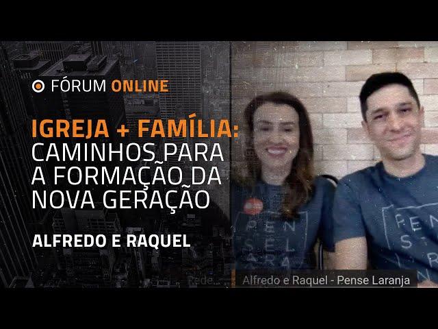 Igreja + Família: caminhos para a formação da Nova Geração   Alfredo e Raquel (Pense Laranja)