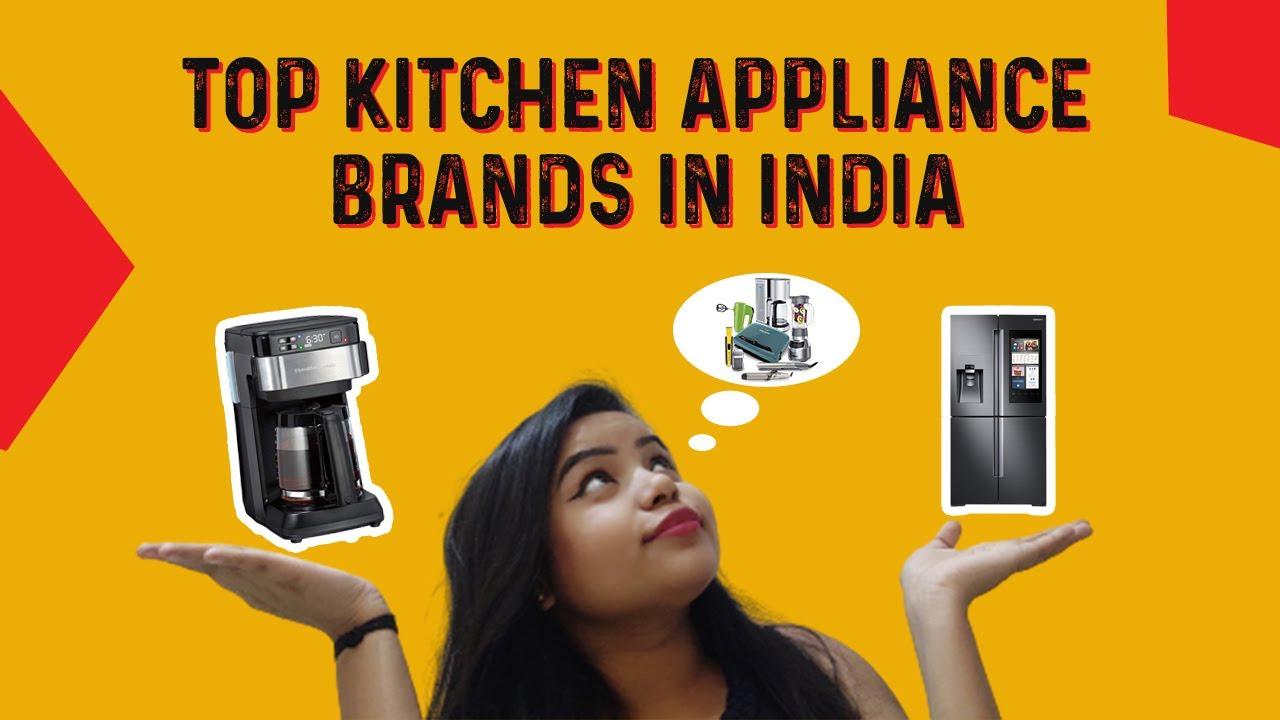 Best Kitchen Appliance Brands In India 2020 Top Kitchen Appliances Brands Most Reliable Appliances Youtube