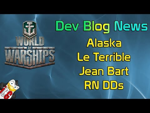 World of Warships Dev Blog News - Alaska, Le Terrible BUFFED! Jean Bart & RN DDs