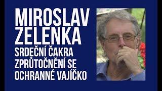 ŽIVĚ: Miroslav Zelenka - Srdeční čakra a zprůtočnění se
