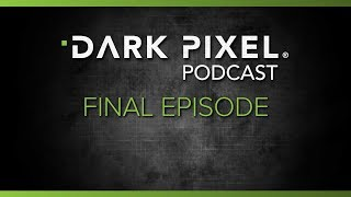 The Final Episode Of The Dark Pixel Podcast