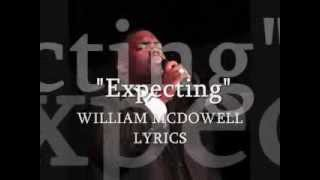"""Expecting"" William McDowell lyrics"