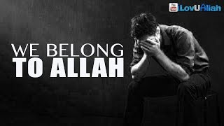 We Belong To Allah ᴴᴰ | Nouman Ali Khan