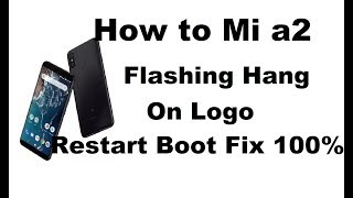 How to Mi a2 flashing hangon logo restart boot fix 100%