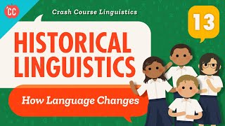 Language Change and Historical Linguistics: Crash Course Linguistics #13