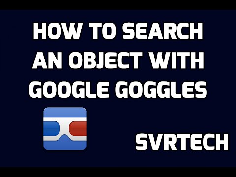 HOW TO SEARCH AN OBJECT WITH GOOGLE GOGGLES