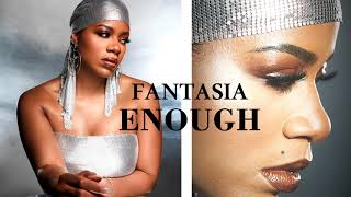 Fantasia - Enough (Official Audio)