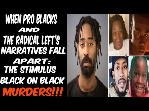 WHEN PRO BLACKS & THE RADICAL LEFT'S NARRATIVES FALL APART: THE STIMULUS BLACK ON BLACK MUR