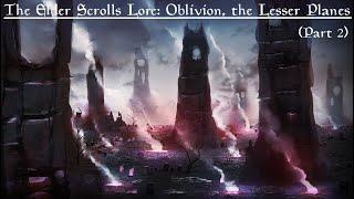 The Elder Scrolls Lore: Oblivion, The Lesser Planes (Part 2)