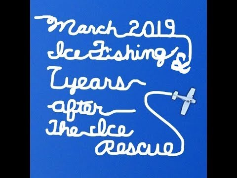March 2019 Ice Fishing & 7 Years After The Ice Rescue