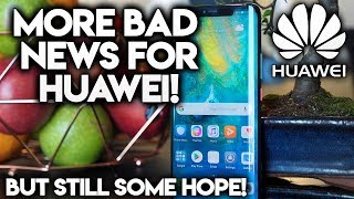 MORE BAD NEWS FOR HUAWEI